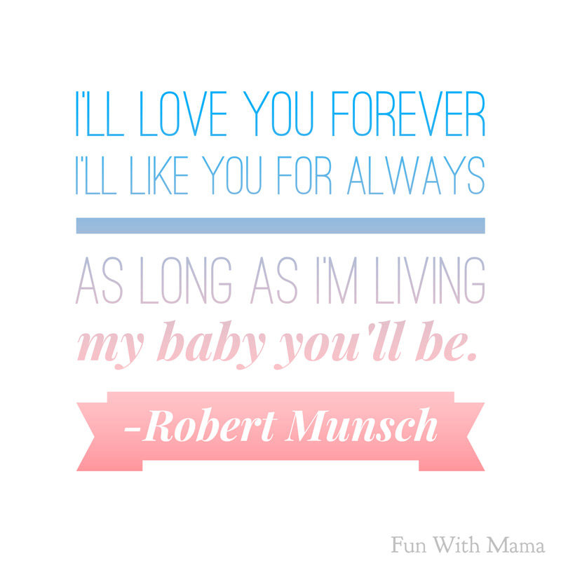 ill love you forever ill like you for always robert munsch love you forever quotes