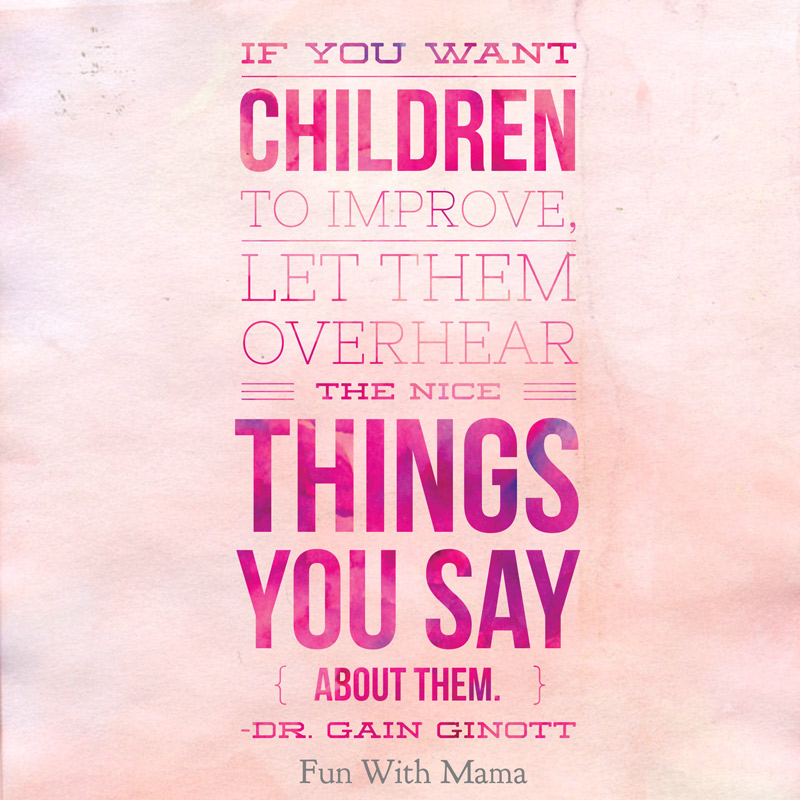 If You Want Children To Improve Let Them Overhear Gain Ginott U201c