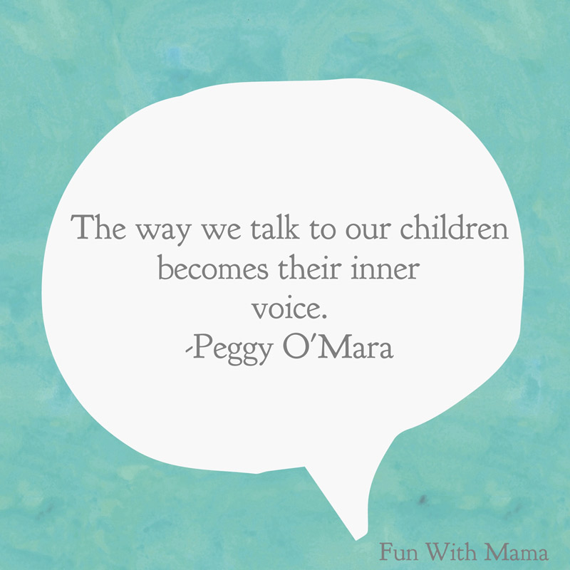 the way we talk to your children becomes their inner voice peggy omara parenting quotes